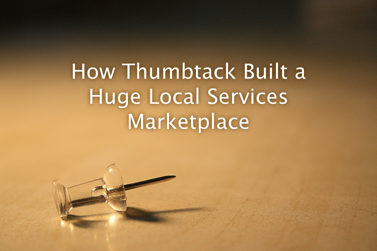 How Thumbtack Built a Huge Local Services Marketplace